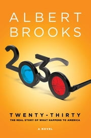 2030 - The Real Story of What Happens to America ebook by Albert Brooks