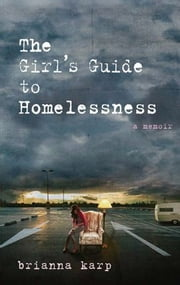 The Girl's Guide to Homelessness - A Memoir ebook by Brianna Karp