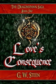 Love's Consequence - The Dragonspawn Saga, #1 ebook by G. W. Steen