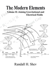 The Modern Elements: Volume II: Joining Gravitational and Electrical Fields ebook by Shev, Randall H.