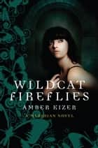 Wildcat Fireflies - A Meridian Novel ebook by Amber Kizer