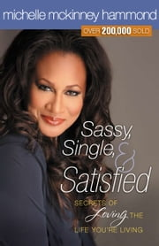 Sassy, Single, and Satisfied - Secrets to Loving the Life You're Living ebook by Michelle McKinney Hammond