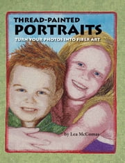 Thread Painted Portraits ebook by Lea McComas,Janice Brewster,Ken Sanville