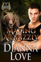Mating A Grizzly: League Of Gallize Shifters 2 ebook by