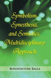 Symbolism, Synesthesia, and Semiotics, Multidisciplinary Approach ebook by Bonaventure Balla