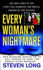 Every Woman's Nightmare - The Fairytale Marriage and Brutal Murder of Lori Hacking ebook by Steven Long