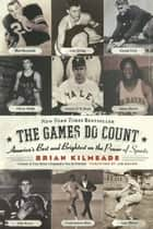 The Games Do Count - America's Best and Brightest on the Power of Sports ebook by Brian Kilmeade