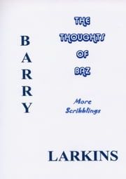The Thoughts Of Baz More Scribblings ebook by Barry Larkins