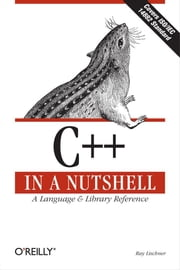C++ In a Nutshell - A Desktop Quick Reference ebook by Ray Lischner