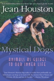 Mystical Dogs - Animals as Guides to Our Inner Life ebook by Jean Houston