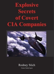 Explosive Secrets of Covert CIA Companies ebook by Rodney Stich