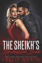 The Sheikh's Blackmailed Bride - Sheikhs of Al-Dashalid, #2 ebook by Leslie North