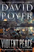 Violent Peace - The War with China: Aftermath of Armageddon ebook by David Poyer