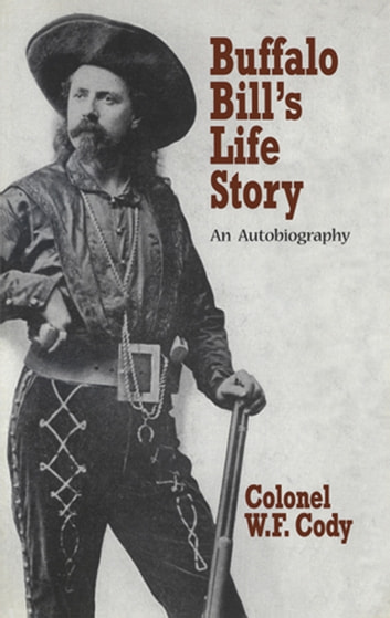 Buffalo Bill's Life Story - An Autobiography ebook by W. F. Cody