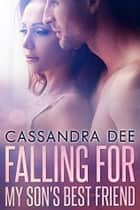 Falling for My Son's Best Friend - A May December Sports Romance ebook by Cassandra Dee