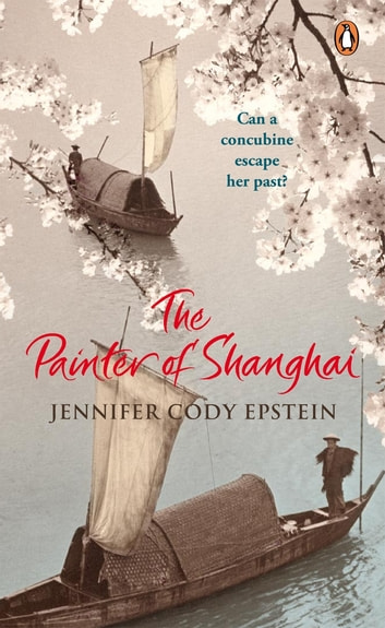 The Painter of Shanghai ebook by Jennifer Cody Epstein