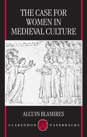 The Case for Women in Medieval Culture ebook by Alcuin Blamires