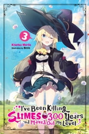 I've Been Killing Slimes for 300 Years and Maxed Out My Level, Vol. 3 ebook by Kisetsu Morita, Benio