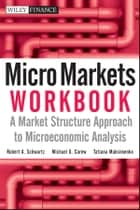 Micro Markets Workbook ebook by Robert A. Schwartz,Michael G. Carew,Tatiana Maksimenko
