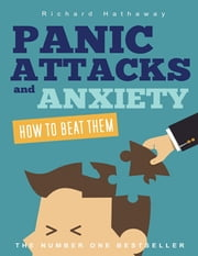 Panic Attacks and Anxiety - How to Beat Them ebook by Richard Hathaway