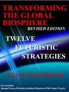 Transforming The Global Biosphere: 12 Futuristic Strategies ebook by Elliott Maynard