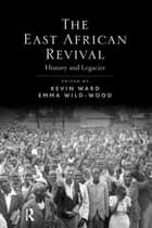 The East African Revival ebook by Kevin Ward,Emma Wild-Wood