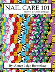 Nail Care 101 ebook by Aimee Leigh Burmeister
