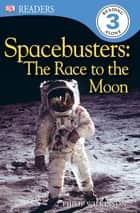 DK Readers L3: Spacebusters: The Race to the Moon ebook by Philip Wilkinson