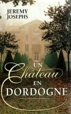 Un Château en Dordogne ebook by Jeremy JOSEPHS