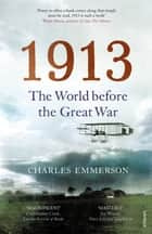 1913 - The World before the Great War ebook by Charles Emmerson