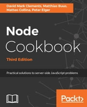 Node Cookbook - Third Edition ebook by David Mark Clements, Matthias Buus, Matteo Collina,...