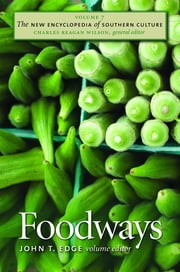 The New Encyclopedia of Southern Culture - Volume 7: Foodways ebook by John T. Edge