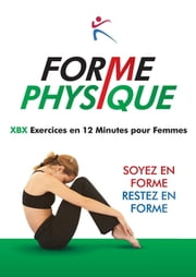 Forme Physique - XBX Execises en 12 Minutes pour femmes ebook by Kobo.Web.Store.Products.Fields.ContributorFieldViewModel