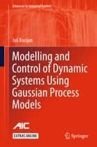 Modelling and Control of Dynamic Systems Using Gaussian Process Models ebook by Juš Kocijan