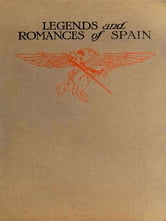 Legends & Romances of Spain [Illustrated] ebook by Lewis Spence