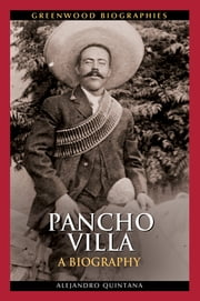 Pancho Villa ebook by Alejandro Quintana Ph.D.