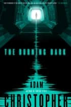The Burning Dark ebook by Adam Christopher