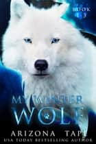 My Winter Wolf - The Complete Trilogy ebook by Arizona Tape