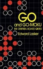 Go and Go-Moku ebook by Edward Lasker
