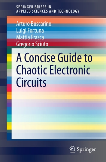A Concise Guide to Chaotic Electronic Circuits ebook by Arturo Buscarino,Luigi Fortuna,Mattia Frasca,Gregorio Sciuto