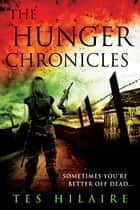 The Hunger Chronicles - A collection of shorts ebook by Tes Hilaire