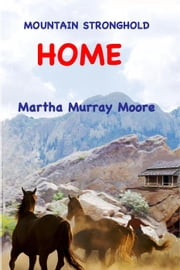Mountain Stronghold: Home - Mountain Stronghold, #3 ebook by Martha Murray Moore