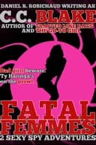 Fatal Femmes - 2 Sexy Spy Adventures ebook by C. C. Blake, Daniel R. Robichaud