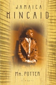 Mr. Potter - A Novel ebook by Jamaica Kincaid