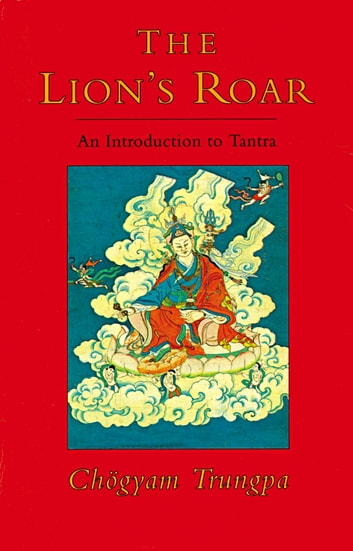 The Lion's Roar - An Introduction to Tantra eBook by Chogyam Trungpa