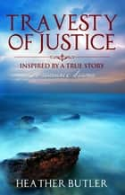 Travesty of Justice ebook by Heather Butler