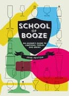 School of Booze: An Insider's Guide to Libations, Tipples and Brews ebook by Jane Peyton