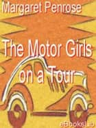 The Motor Girls on a Tour ebook by Margaret Penrose