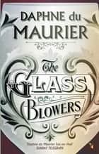 The Glass-Blowers ebook by Daphne Du Maurier, Michelle de Kretser