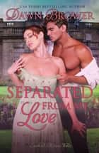 Separated from My Love - Linked Across Time, #7 eBook by Dawn Brower
